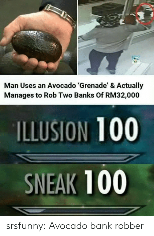 Robber: Man Uses an Avocado 'Grenade' & Actually  Manages to Rob Two Banks Of RM32,000  ILLUSION 100  SNEAK 100 srsfunny:  Avocado bank robber