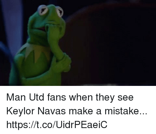 Soccer, Man Utd, and Make A: Man Utd fans when they see Keylor Navas make a mistake... https://t.co/UidrPEaeiC