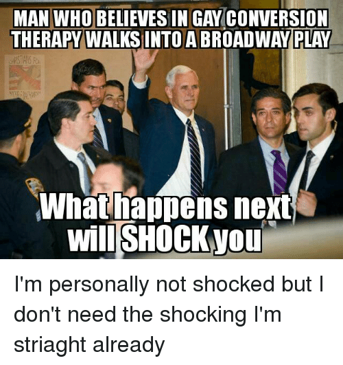 The Shocked: MAN WHO BELIEVES IN GAY CONVERSION  THERAPY WALKS INTO A BROAD  What happens next  will SHOCKVou I'm personally not shocked but I don't need the shocking I'm striaght already