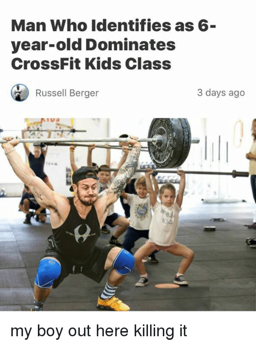Memes, Crossfit, and Kids: Man Who Identifies as 6  year-old Dominates  CrossFit Kids Class  Russell Berger  3 days ago my boy out here killing it