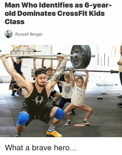 Memes, Brave, and Crossfit: Man Who Identifies as 6-year-  old Dominates CrossFit Kids  Class  Russell Berger  (1 What a brave hero...