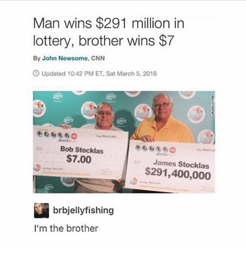 cnn.com, Ironic, and Lottery: Man wins $291 million in  lottery, brother wins $7  By John Newsome, CNN  Updated 10:42 PM ET, Sat March 5, 2016  Bob Stocklas  $7.00  James Stocklas  $291,400,000  brbjellyfishing  I'm the brother