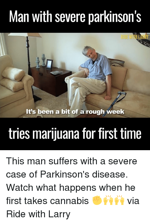 Rough Week: Man With severe parkinson's  It's been a bit of a rough week  tries marijuana for first time This man suffers with a severe case of Parkinson's disease. Watch what happens when he first takes cannabis ✊🙌🙌  via Ride with Larry