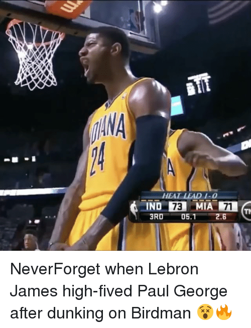 Birdman, LeBron James, and Memes: MANA  HEAL LEAD /.0  IND  3RD 05.1 2.6 NeverForget when Lebron James high-fived Paul George after dunking on Birdman 😵🔥