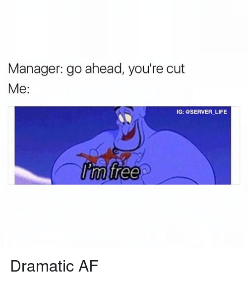 Youre Cut: Manager: go ahead, you're cut  Me  IG: @SERVER LIFE  tree Dramatic AF