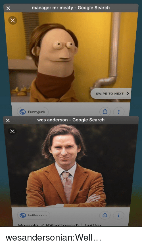 funnyjunk: manager mr meaty - Google Search  SWIPE TO NEXT >  Funnyjunk  山  wes anderson - Google Search  twitter.com  凹 wesandersonian:Well…