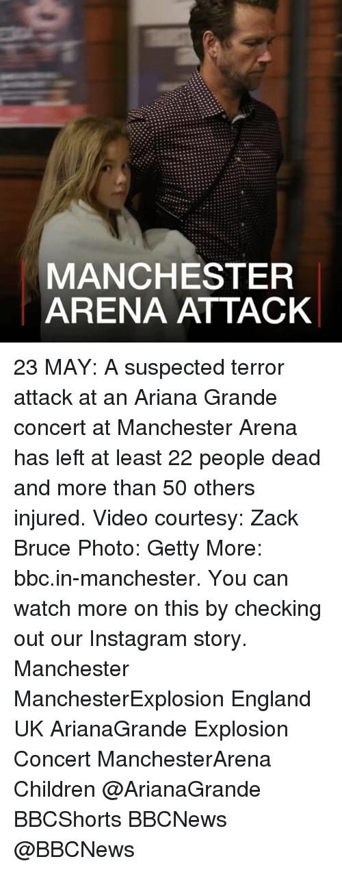 Ariana Grande, Children, and England: MANCHESTER  ARENA ATTACK 23 MAY: A suspected terror attack at an Ariana Grande concert at Manchester Arena has left at least 22 people dead and more than 50 others injured. Video courtesy: Zack Bruce Photo: Getty More: bbc.in-manchester. You can watch more on this by checking out our Instagram story. Manchester ManchesterExplosion England UK ArianaGrande Explosion Concert ManchesterArena Children @ArianaGrande BBCShorts BBCNews @BBCNews