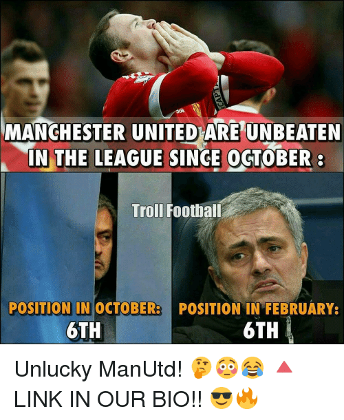 Unluckiness: MANCHESTER UNITED ARE UNBEATEN  IN THE LEAGUE SINGE OCTOBER  a  Troll Football  POSITION IN OCTOBER  POSITION IN FEBRUARY:  6TH  6TH Unlucky ManUtd! 🤔😳😂 🔺LINK IN OUR BIO!! 😎🔥