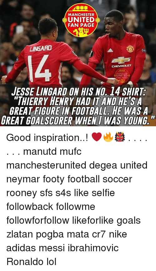 Adidas, Football, and Goals: MANCHESTER  UNITED  FAN PAGE  LINGAAD  CHEVROLET  MANCHESTER  UNITED  FAN PAGE  JESSE LINGARD ON HIS NO. 14 SHIRT  THIERRY HENRY HAD ITAND HE SA  GREAT FIGUREINFOOTBALL, HE WAS A  GREAT GOALSCORER WHEN I WAS YOUNG. Good inspiration..! ❤️🔥👹 . . . . . . . manutd mufc manchesterunited degea united neymar footy football soccer rooney sfs s4s like selfie followback followme followforfollow likeforlike goals zlatan pogba mata cr7 nike adidas messi ibrahimovic Ronaldo lol