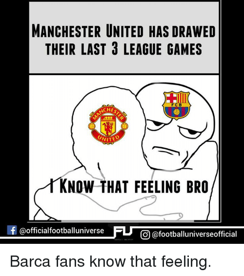 Feels Bro: MANCHESTER UNITED HAS DRAWED  THEIR LAST 3 LEAGUE GAMES  FCB  CHES  NITED  KNOW THAT FEELING BRO  f @official footballuniverse  FU CO @footballuniverseofficial Barca fans know that feeling.