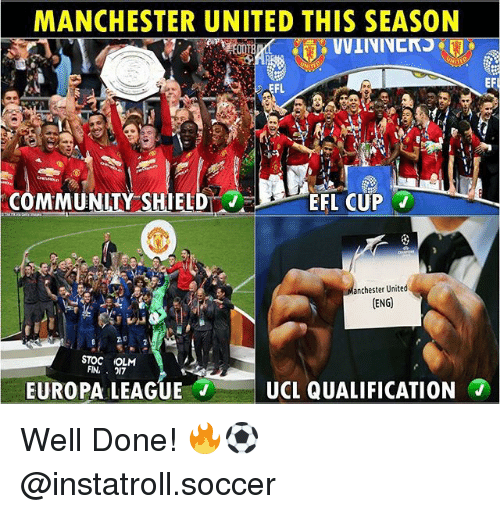 Community, Memes, and Soccer: MANCHESTER UNITED THIS SEASON  COMMUNITY SHIELD EFL CUP  anchester United  (ENG)  STOC OLM  FIN,  017  UCL QUALIFICATION  EUROPA LEAGUE Well Done! 🔥⚽️ @instatroll.soccer