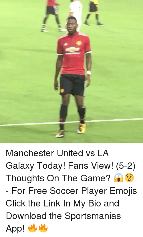 Click, Memes, and Soccer: Manchester United vs LA Galaxy Today! Fans View! (5-2) Thoughts On The Game? 😱😲 - For Free Soccer Player Emojis Click the Link In My Bio and Download the Sportsmanias App! 🔥🔥