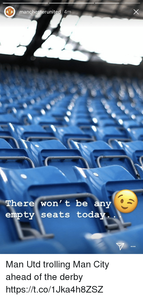 Memes, Trolling, and Today: manchesterunited 4m  There won' t be any  empty seats today Man Utd trolling Man City ahead of the derby https://t.co/1Jka4h8ZSZ