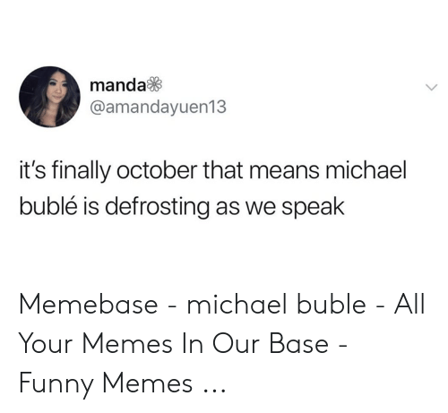 Michael Buble Christmas Meme: manda  @amandayuen13  it's finally october that means michael  bublé is defrosting as we speak Memebase - michael buble - All Your Memes In Our Base - Funny Memes ...