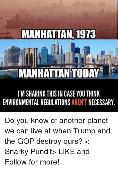 pundits: MANHATTAN 1973  MANHATTAN TODAY  I M SHARING THIS IN CASE YOU THINK  ENVIRONMENTAL REGULATIONS  AREN'T  NECESSARY Do you know of another planet we can live at when Trump and the GOP destroy ours? < Snarky Pundit> LIKE and Follow for more!