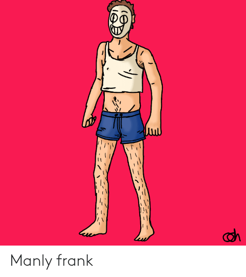 manly: Manly frank