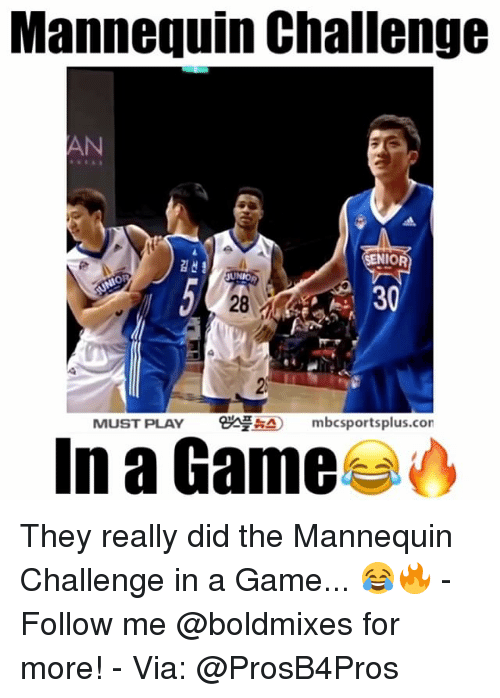 The Mannequin: Mannequin Challenge  NIOR  SUNIO  30  MUST PLAY  8ANAAO mbcsportsplus.con  In a Game They really did the Mannequin Challenge in a Game... 😂🔥 - Follow me @boldmixes for more! - Via: @ProsB4Pros
