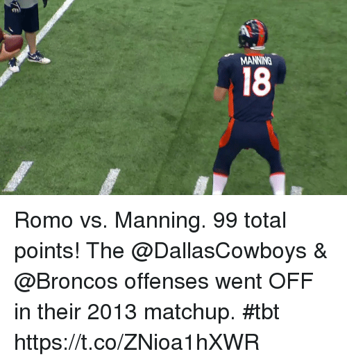 Memes, Tbt, and Broncos: MANNING  18 Romo vs. Manning. 99 total points!  The @DallasCowboys & @Broncos offenses went OFF in their 2013 matchup. #tbt https://t.co/ZNioa1hXWR