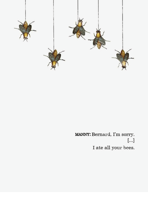 Bernard: MANNY: Bernard, I'm sorry.  I ate all your bees.