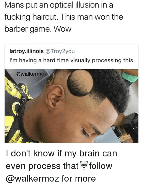 Barber, Fucking, and Haircut: Mans put an optical illusion in a  fucking haircut. This man won the  barber game. Wow  latroy.illinois@Troy2you  latroy.illinois @Troy2you  I'm having a hard time visually processing this  @walkermoz I don't know if my brain can even process that🐼follow @walkermoz for more