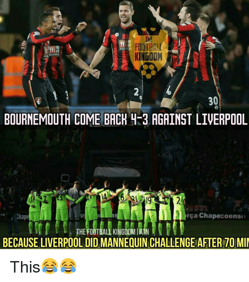 rca: MANSION  KINGDOM  MANSION  30  BOURNEMOUTH COME BACK 4-3 AGAINST LIVERPOOL  rca Chapecoe  or  THE FOOTBALL KINGDOM IAIN  BECAUSE LIVERPOOL AFTER TO MIN This😂😂