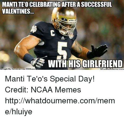 Nflmemes: MANTITEO CELEBRATINGAFTERASUCCESSFUL  VALENTINES  WITH HIS GIRLFRIEND  What  lollM  Brought By Facebook com/NFLMeme Manti Te'o's Special Day! Credit: NCAA Memes   http://whatdoumeme.com/meme/hluiye