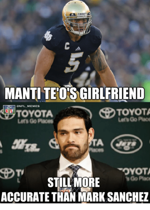 Nfl, Toyota, and Mark Sanchez: MANTITEOIS GIRLFRIEND  S TOYOTA  TOYOTA  Let Go Place  OYOTA  STILL MORE  Go Place  ACCURATE THAN MARK SANCHEZ