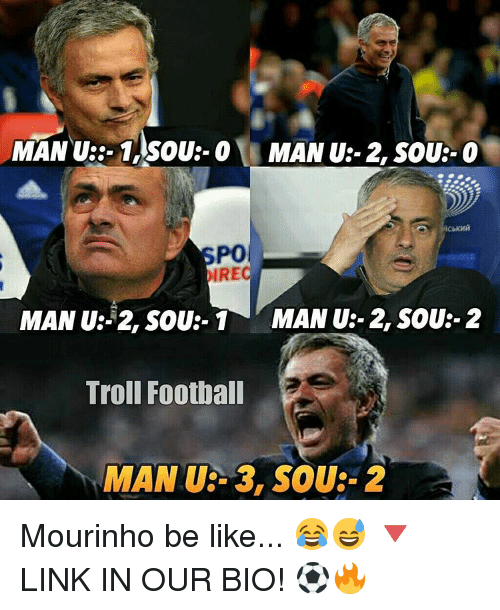 Memes, Troll, and Trolling: MANU: -1, SOU O MAN U:- 2, SOUR- O  PO  IRE  MAN U: 2, SOU:- 1 MAN U:- 2, SOU:- 2  Troll Football  MAN U 3, SOU:- 2 Mourinho be like... 😂😅 🔻LINK IN OUR BIO! ⚽️🔥
