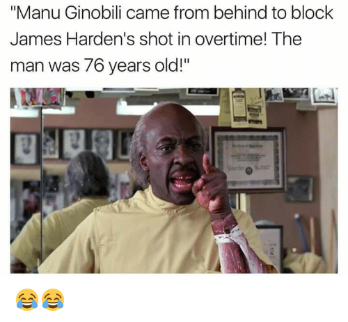 "Manu Ginobili, Old, and James: ""Manu Ginobili came from behind to block  James Harden's shot in overtime! The  man was 76 years old!"" 😂😂"