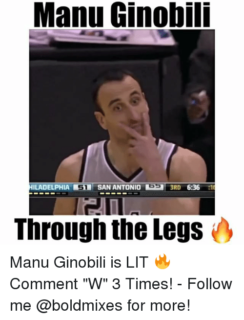"Manu Ginobili, Memes, and San Antonio: Manu Ginobili  ILADELPHIA ST SAN ANTONIO 3RD  6:36  :16  Through the Legs Manu Ginobili is LIT 🔥 Comment ""W"" 3 Times! - Follow me @boldmixes for more!"