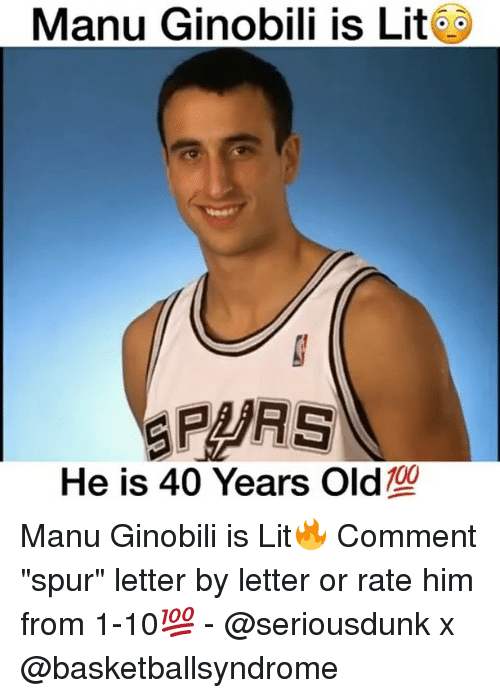 "Anaconda, Lit, and Manu Ginobili: Manu Ginobili is Lit  SPURS  100  He is 40 Years Old Manu Ginobili is Lit🔥 Comment ""spur"" letter by letter or rate him from 1-10💯 - @seriousdunk x @basketballsyndrome"