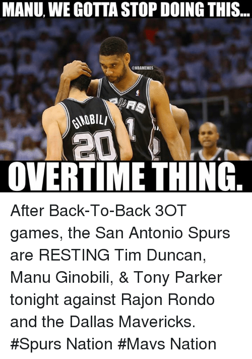 Nba, Eds, and Nationals: MANU, WE GOTTA STOP DOING THIS  @NBAMEMES  KANOBILI  ed  OVERTIME THING After Back-To-Back 3OT games, the San Antonio Spurs are RESTING Tim Duncan, Manu Ginobili, & Tony Parker tonight against Rajon Rondo and the Dallas Mavericks.  #Spurs Nation #Mavs Nation