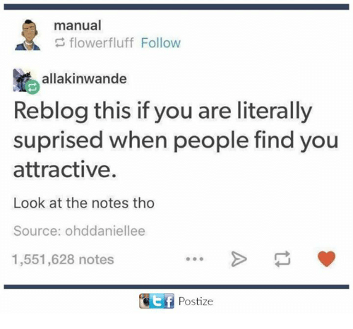 Dank, Flower, and 🤖: manual  flower fluff Follow  allakinwande  Reblog this if you are literally  suprised when people find you  attractive.  Look at the notes tho  Source: ohddaniellee  1,551,628 notes