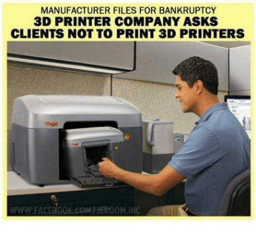3d printers: MANUFACTURER FILES FOR BANKRUPTCY  3D PRINTER COMPANY ASKS  CLIENTS NOT TO PRINT 3D PRINTERS