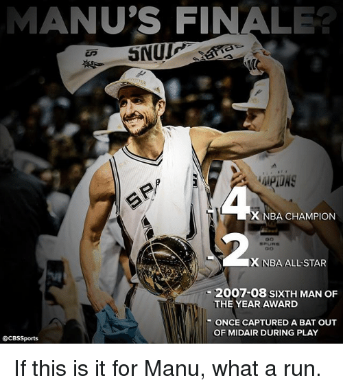 NBA: MANU'S FINALE  X NBA CHAMPION  X NBA ALLSTAR  2007-08 SIXTH MAN OF  THE YEAR AWARD  ONCE CAPTURED A BAT OUT  OF MIDAIR DURING PLAY  @CBSSports If this is it for Manu, what a run.