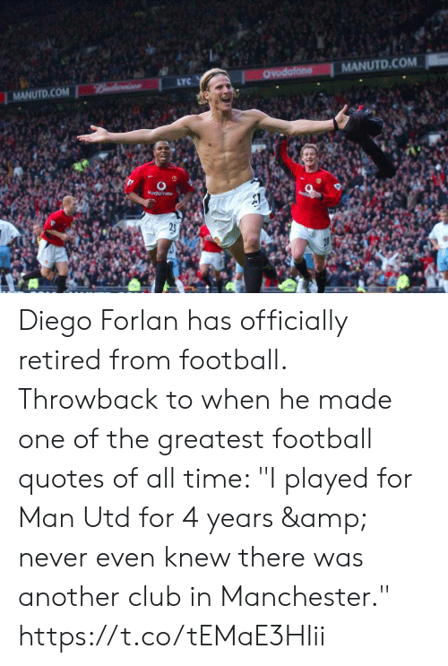 """Manchester: MANUTD.COM  OYodafone  LYC  Bndwise  MANUTD.COM  Vudalone  25 Diego Forlan has officially retired from football. Throwback to when he made one of the greatest football quotes of all time: """"I played for Man Utd for 4 years & never even knew there was another club in Manchester."""" https://t.co/tEMaE3HIii"""