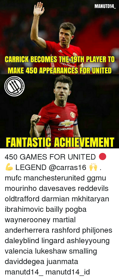 Memes, Games, and United: MANUTD14  CARRICK BECOMES THE 19TH PLAYER TO  MAKE 450 APPEARANCES FOR UNITED  CH  FANTASTIC ACHIEVEMENT 450 GAMES FOR UNITED 🔴💪 LEGEND @carras16 🙌 . mufc manchesterunited ggmu mourinho davesaves reddevils oldtrafford darmian mkhitaryan ibrahimovic bailly pogba waynerooney martial anderherrera rashford philjones daleyblind lingard ashleyyoung valencia lukeshaw smalling daviddegea juanmata manutd14_ manutd14_id