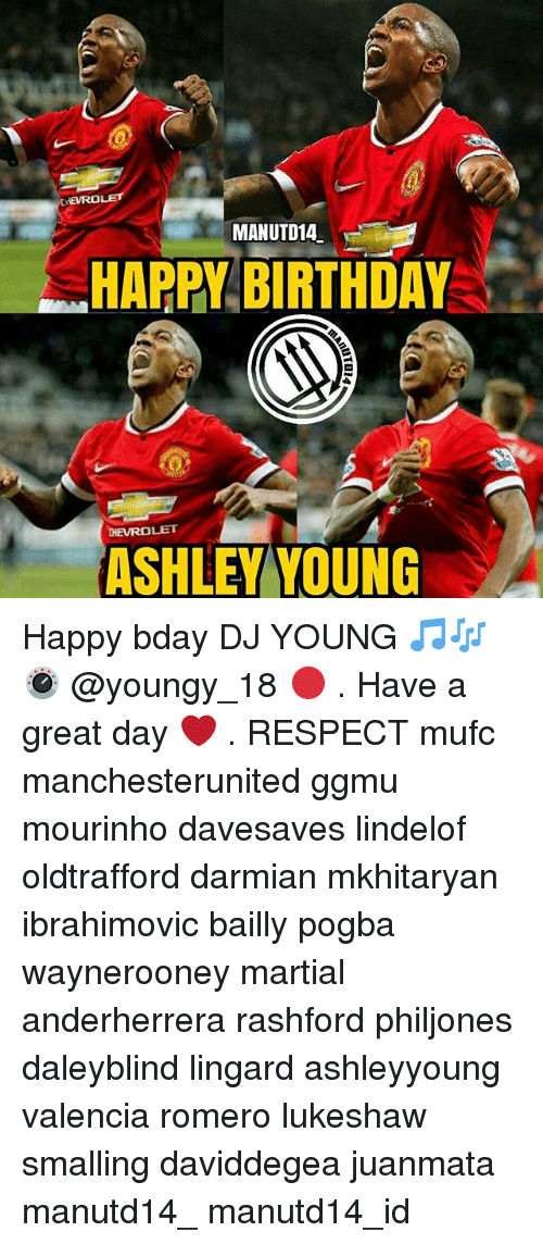 Birthday, Memes, and Respect: MANUTD14  HAPPY BIRTHDAY  HEVROLET  ASHLEY YOUNG Happy bday DJ YOUNG 🎵🎶🎛 @youngy_18 🔴 . Have a great day ❤ . RESPECT mufc manchesterunited ggmu mourinho davesaves lindelof oldtrafford darmian mkhitaryan ibrahimovic bailly pogba waynerooney martial anderherrera rashford philjones daleyblind lingard ashleyyoung valencia romero lukeshaw smalling daviddegea juanmata manutd14_ manutd14_id