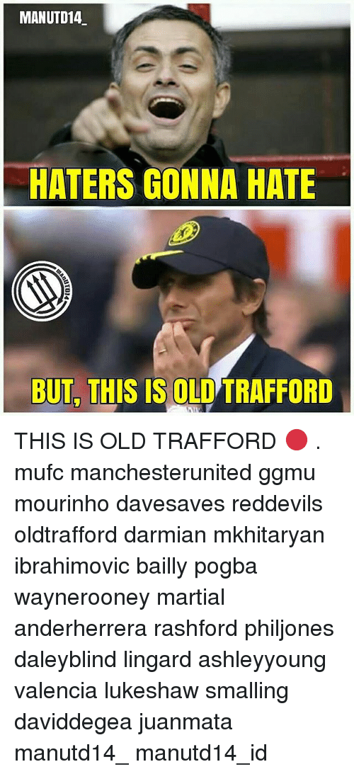 Memes, Old, and Martial: MANUTD14  HATERS GONNA HATE  BUT, THIS IS OLI TRAFFORD THIS IS OLD TRAFFORD 🔴 . mufc manchesterunited ggmu mourinho davesaves reddevils oldtrafford darmian mkhitaryan ibrahimovic bailly pogba waynerooney martial anderherrera rashford philjones daleyblind lingard ashleyyoung valencia lukeshaw smalling daviddegea juanmata manutd14_ manutd14_id
