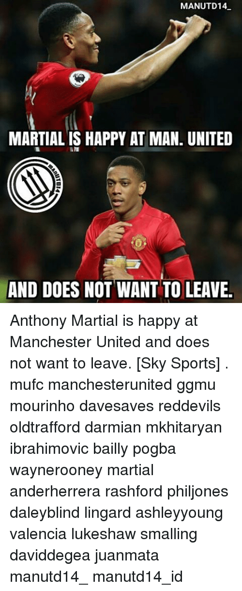 Sky Sport: MANUTD14  MARTIAL IS HAPPY AT MAN. UNITED  AND DOES NOT WANT TO LEAVE. Anthony Martial is happy at Manchester United and does not want to leave. [Sky Sports] . mufc manchesterunited ggmu mourinho davesaves reddevils oldtrafford darmian mkhitaryan ibrahimovic bailly pogba waynerooney martial anderherrera rashford philjones daleyblind lingard ashleyyoung valencia lukeshaw smalling daviddegea juanmata manutd14_ manutd14_id