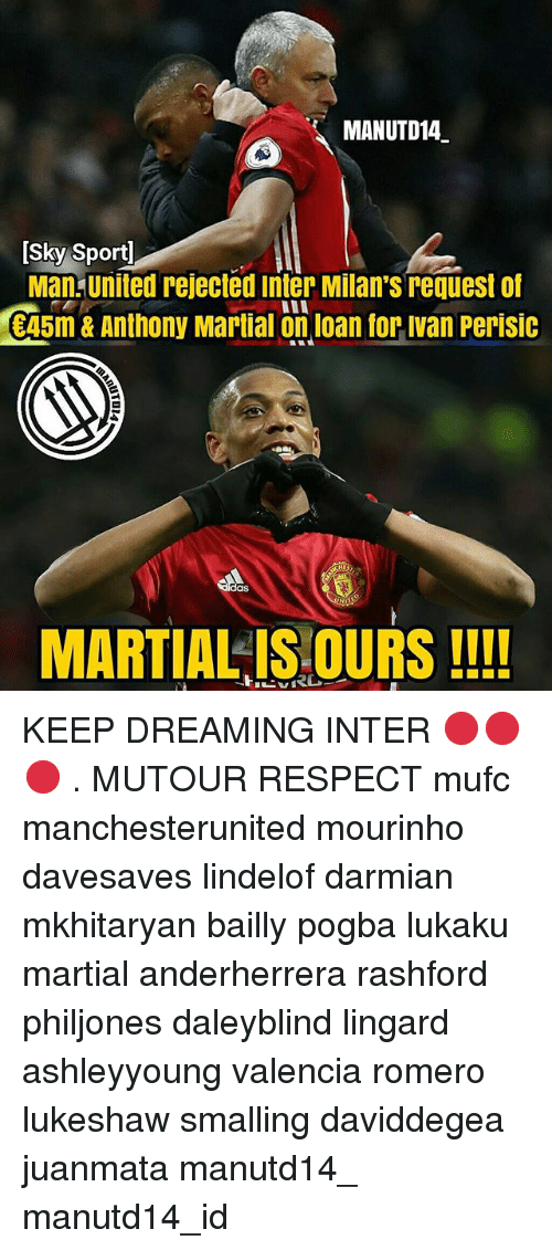 Sky Sport: MANUTD14  [Sky Sport  Man. united rejected inter Milan's request of  Casi&Anthony Martial on loan for Ivan Perisic  45m & Anthony Martial on loan for ivan Perisic  das  MARTIAL IS OURS!!! KEEP DREAMING INTER 🔴🔴🔴 . MUTOUR RESPECT mufc manchesterunited mourinho davesaves lindelof darmian mkhitaryan bailly pogba lukaku martial anderherrera rashford philjones daleyblind lingard ashleyyoung valencia romero lukeshaw smalling daviddegea juanmata manutd14_ manutd14_id