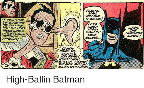 """Scoping: MANv.  yoU DIO  ITAGAIN  T HEARD THE  S YAG  LETS  START  HIGH  W THE  LITILE PL  SCOPING !""""  FOR  THE  SLINSHINE  STATE!  BALLIN  OUR  SELVES..  CANE TO  5ANTA  HELPERS!  KEEP HIGH-  BALL IN ALONS!  WE GOT MUCHO  MILES TOCOVER! High-Ballin Batman"""