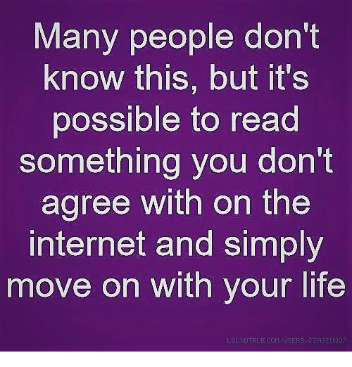 Dank, Internet, and Life: Many people don't  know this, but it's  possible to read  something you don't  agree with on the  internet and simply  move on with your life  OESOTRBE