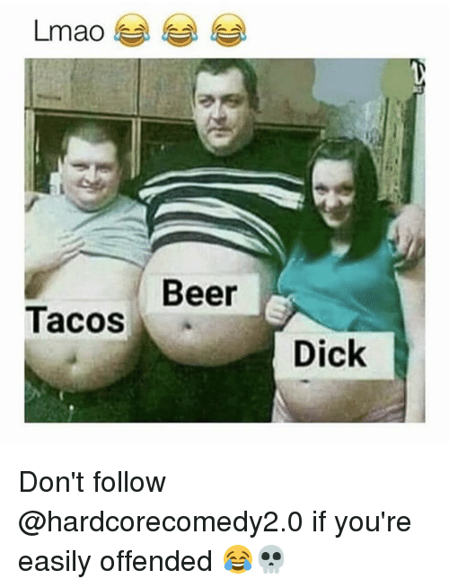 Beer, Dicks, and Funny: mao  Tacos  Beer  Dick Don't follow @hardcorecomedy2.0 if you're easily offended 😂💀