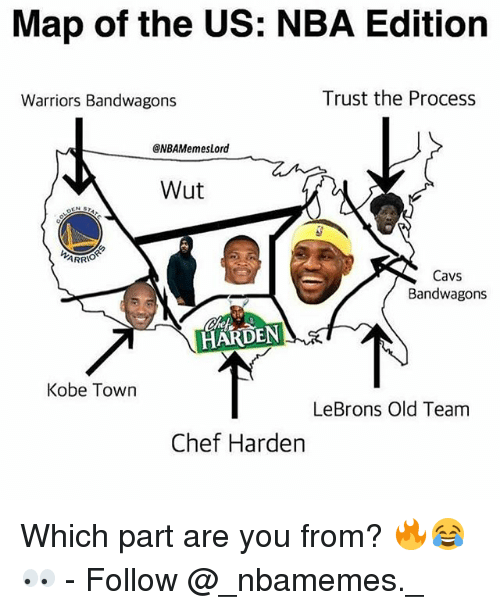 Cavs, Memes, and Nba: Map of the US: NBA Editiorn  Warriors Bandwagons  Trust the Process  NBAMemesLord  Wut  ARR  Cavs  Bandwagons  HARDEN  Kobe Town  LeBrons Old Team  Chef Harden Which part are you from? 🔥😂👀 - Follow @_nbamemes._