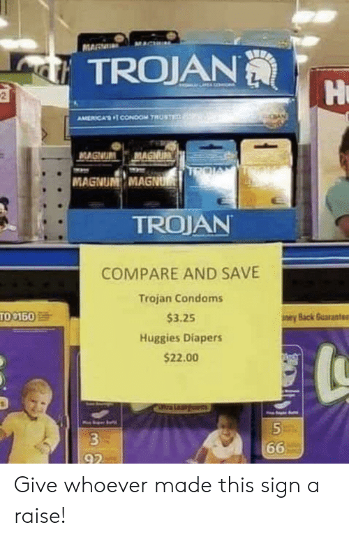 trojan: MAR  TROJAN  Hu  2  AMERICAS CONDoOM TROSTE  MAGNUM MAGNUM  MAGNUM MAGNU  TROJAN  COMPARE AND SAVE  Trajan Condoms  TO 150  $3.25  eyBack Guarante  Huggies Diapers  $22.00  a Leaids  3  66  92 Give whoever made this sign a raise!