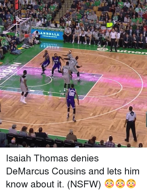 DeMarcus Cousins, Nsfw, and Sports: MARBELLA  V K Isaiah Thomas denies DeMarcus Cousins and lets him know about it. (NSFW) 😳😳😳
