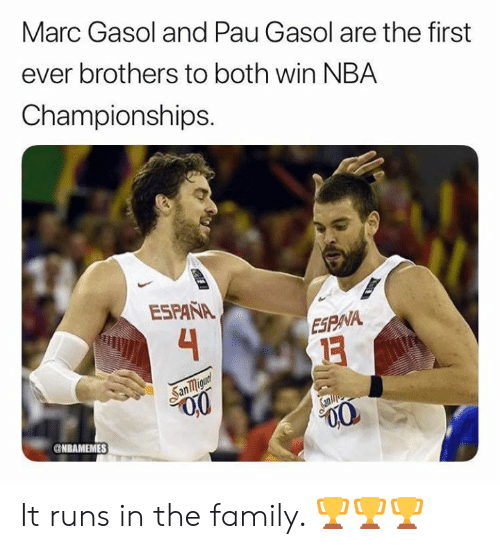 Nbamemes: Marc Gasol and Pau Gasol are the first  ever brothers to both win NBA  Championships.  ESPAÑA  4  ESPNA  San migunt  Sanlie  NBAMEMES It runs in the family. 🏆🏆🏆