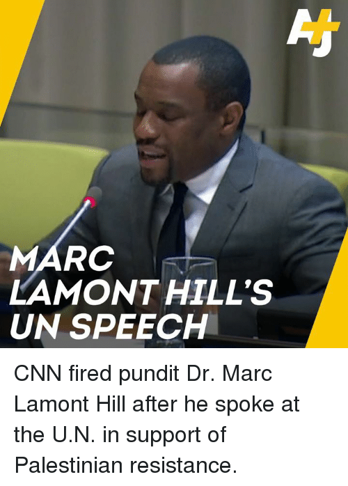 palestinian: MARC  LAMONT HILL'S  UN SPEECH CNN fired pundit Dr. Marc Lamont Hill after he spoke at the U.N. in support of Palestinian resistance.