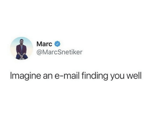 Mail: Marc  @MarcSnetiker  Imagine an e-mail finding you wel